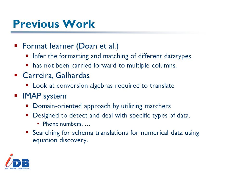 Previous Work  Format learner (Doan et al.)  Infer the formatting and matching of different datatypes  has not been carried forward to multiple columns.