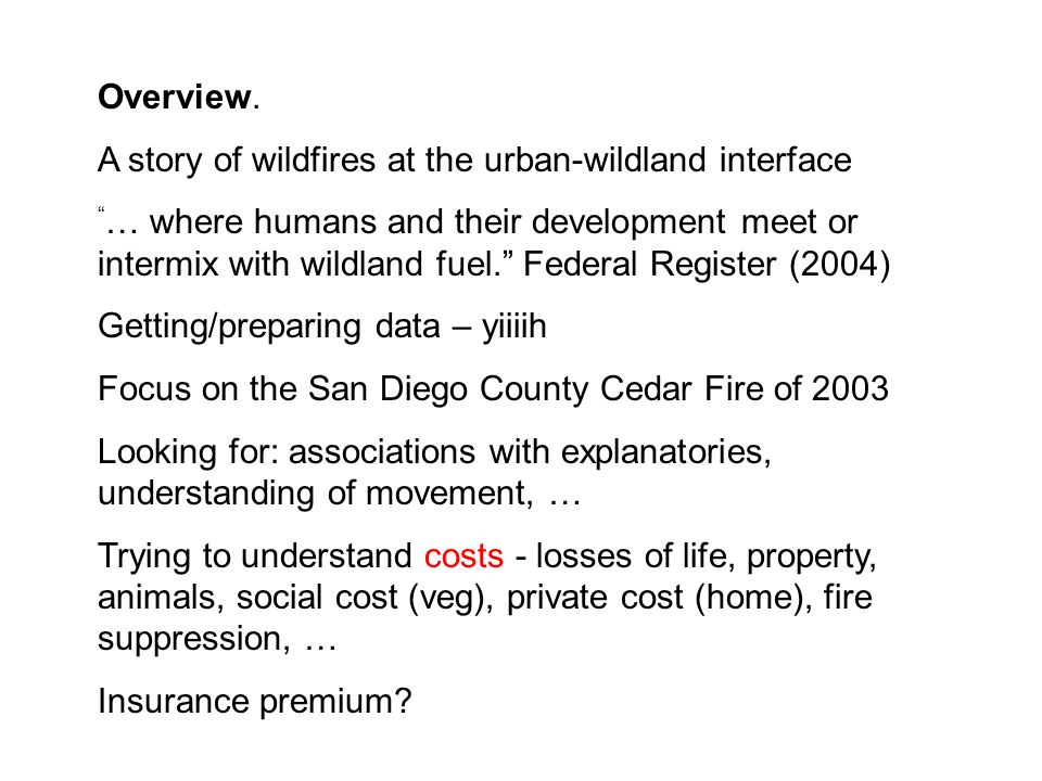 """Overview. A story of wildfires at the urban-wildland interface """" … where humans and their development meet or intermix with wildland fuel."""" Federal Re"""