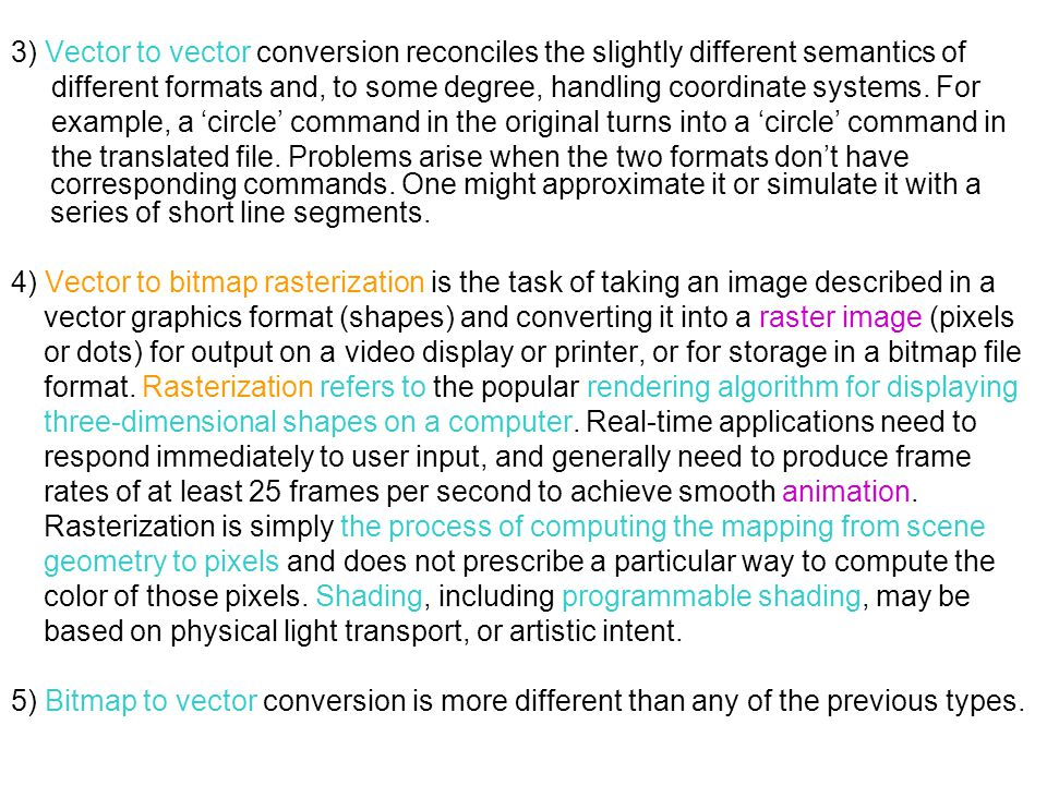 3) Vector to vector conversion reconciles the slightly different semantics of different formats and, to some degree, handling coordinate systems.