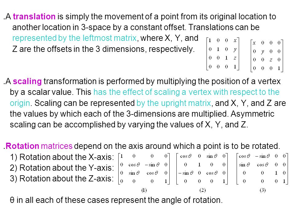․ A translation is simply the movement of a point from its original location to another location in 3-space by a constant offset. Translations can be