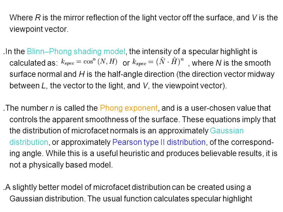 Where R is the mirror reflection of the light vector off the surface, and V is the viewpoint vector.