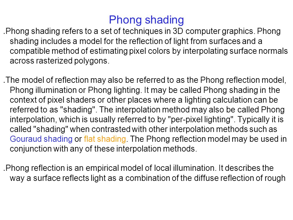 Phong shading ․ Phong shading refers to a set of techniques in 3D computer graphics.