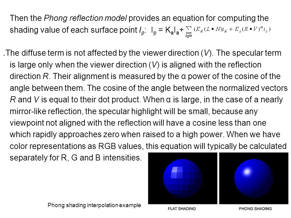 Then the Phong reflection model provides an equation for computing the shading value of each surface point I p : I p = K a I a + ․ The diffuse term is