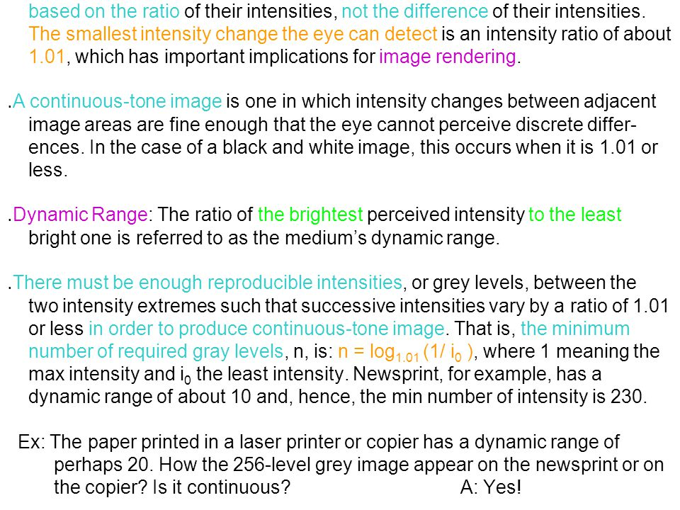 based on the ratio of their intensities, not the difference of their intensities. The smallest intensity change the eye can detect is an intensity rat