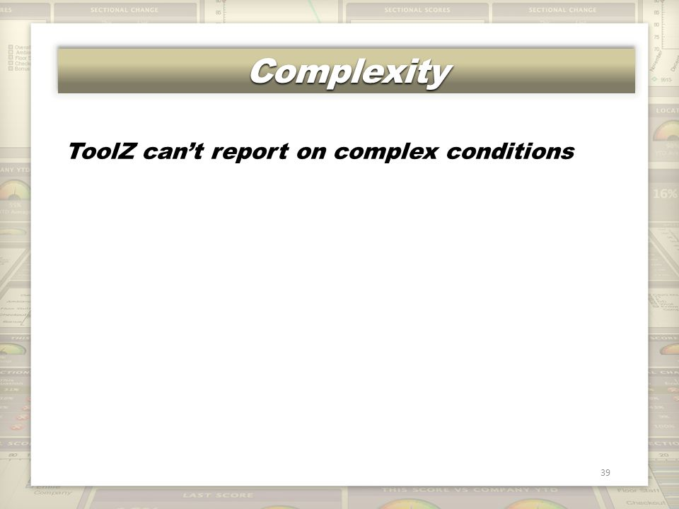 ComplexityComplexity 39 ToolZ can't report on complex conditions