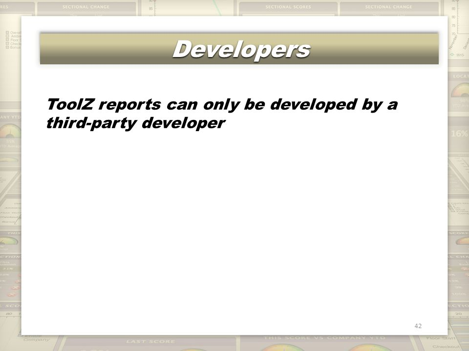 DevelopersDevelopers 42 ToolZ reports can only be developed by a third-party developer