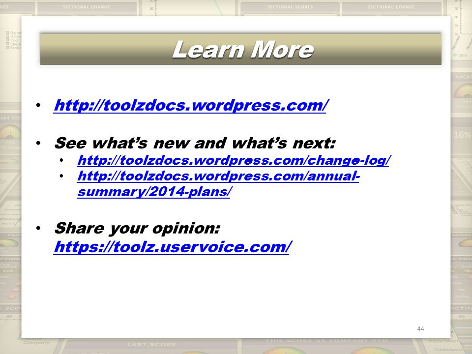 Learn More 44 http://toolzdocs.wordpress.com/ See what's new and what's next: http://toolzdocs.wordpress.com/change-log/ http://toolzdocs.wordpress.co