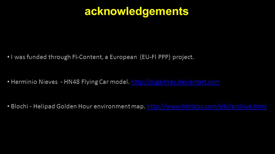 acknowledgements I was funded through FI-Content, a European (EU-FI PPP) project. Herminio Nieves - HN48 Flying Car model. http://oigaitnas.deviantart