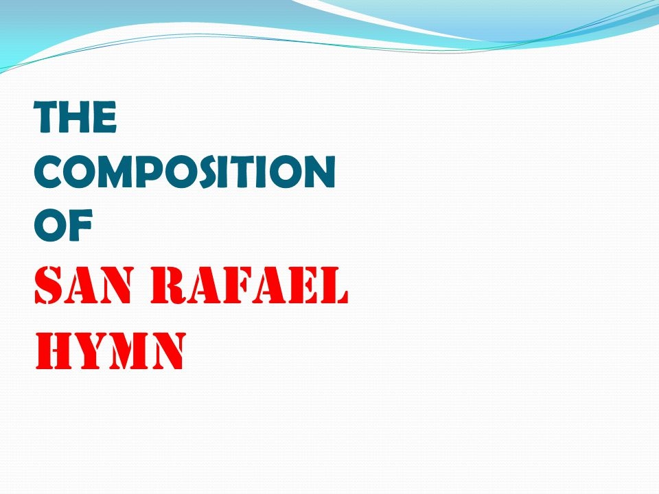 THE COMPOSITION OF SAN RAFAEL HYMN
