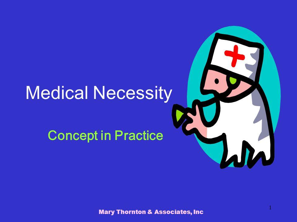 Mary Thornton & Associates, Inc 1 Medical Necessity Concept in Practice