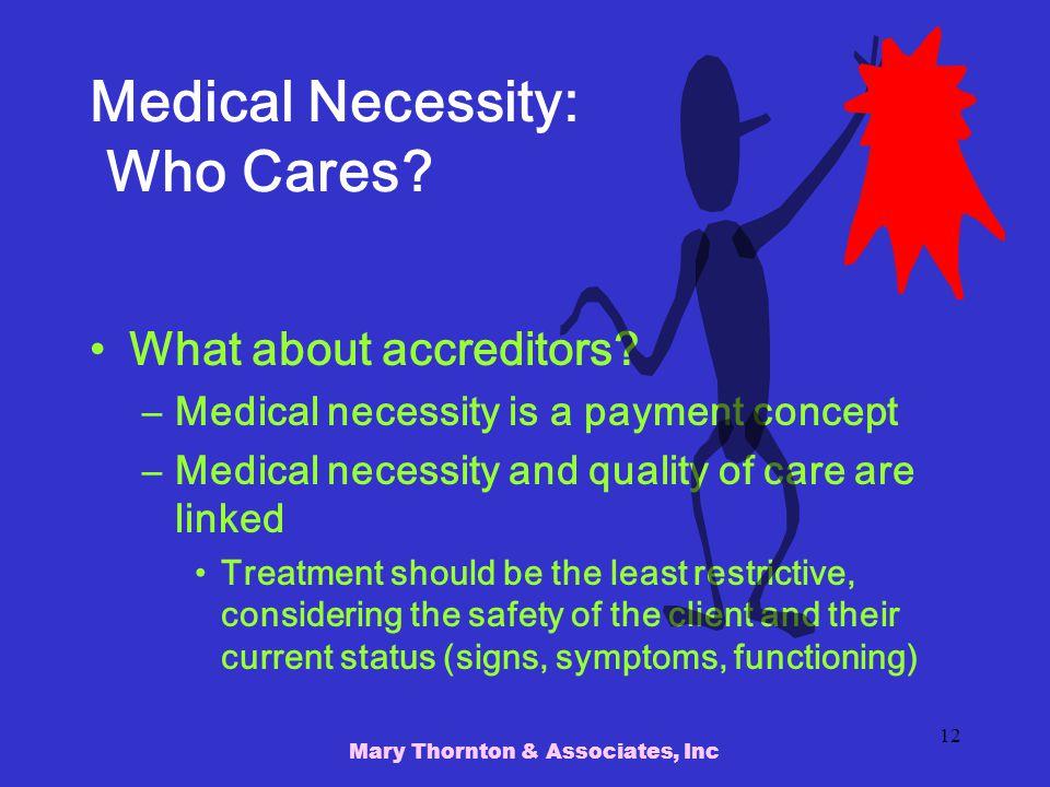 Mary Thornton & Associates, Inc 12 Medical Necessity: Who Cares.