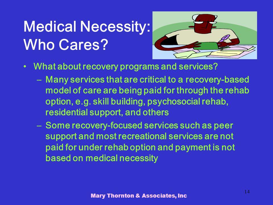 Mary Thornton & Associates, Inc 14 Medical Necessity: Who Cares.