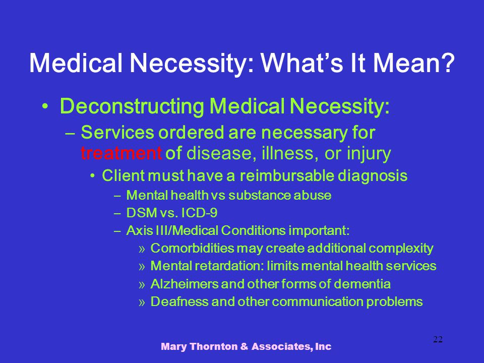 Mary Thornton & Associates, Inc 22 Medical Necessity: What's It Mean.