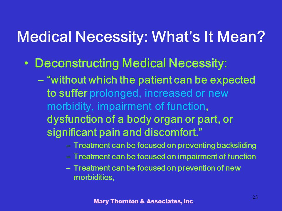 Mary Thornton & Associates, Inc 23 Medical Necessity: What's It Mean.