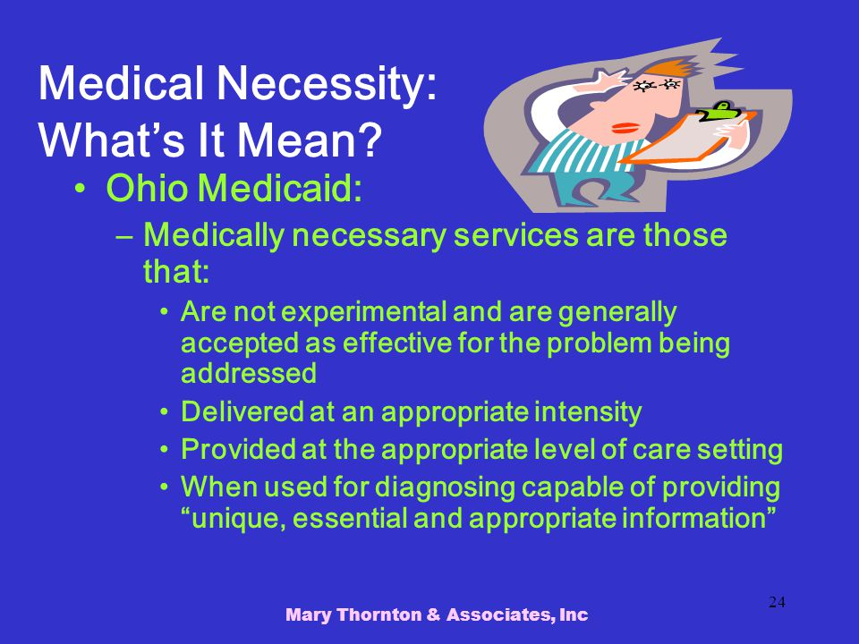 Mary Thornton & Associates, Inc 24 Medical Necessity: What's It Mean.