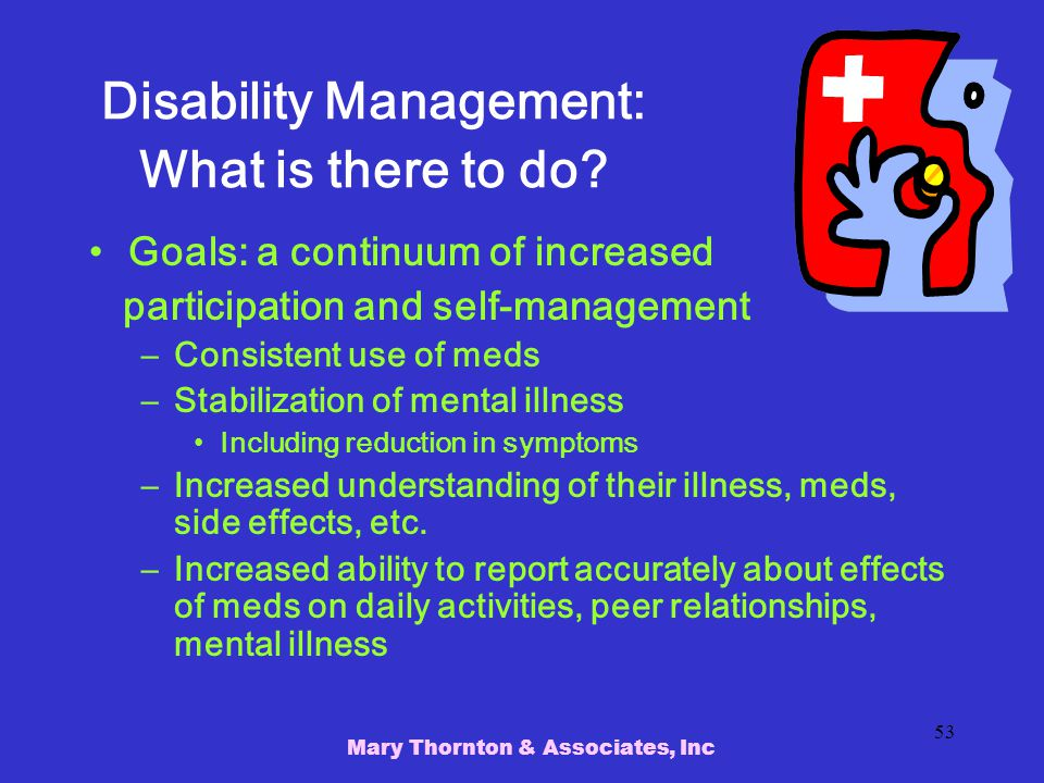 Mary Thornton & Associates, Inc 53 Disability Management: What is there to do.