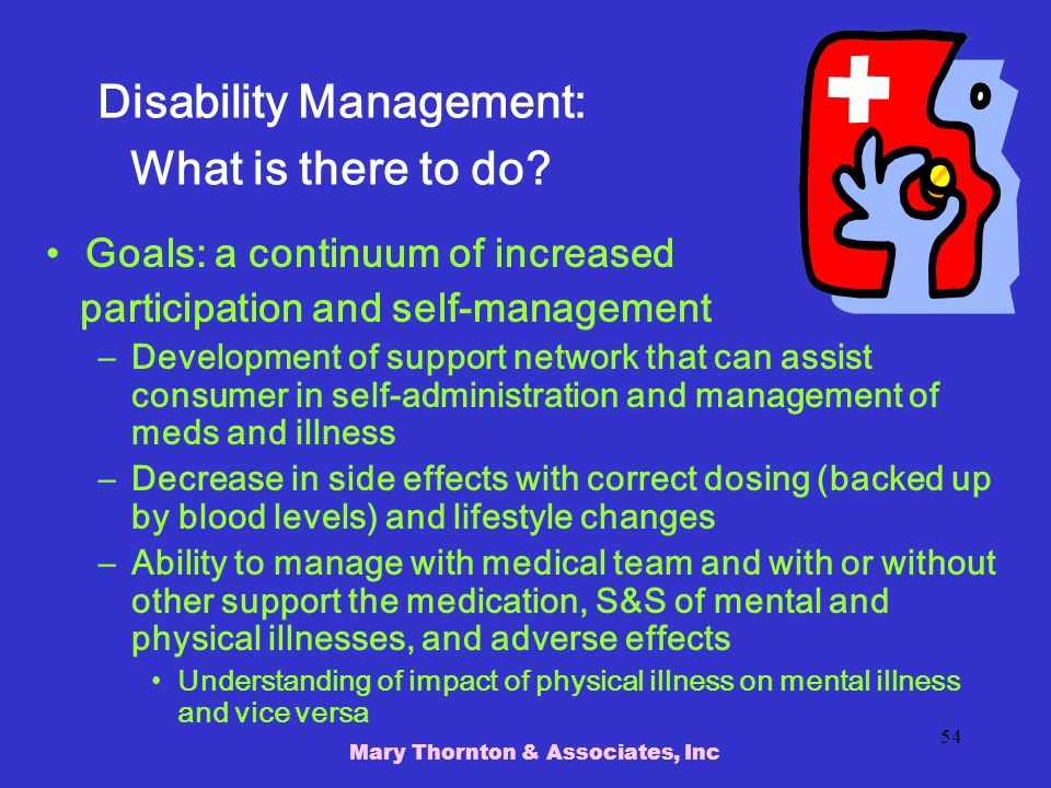 Mary Thornton & Associates, Inc 54 Disability Management: What is there to do.