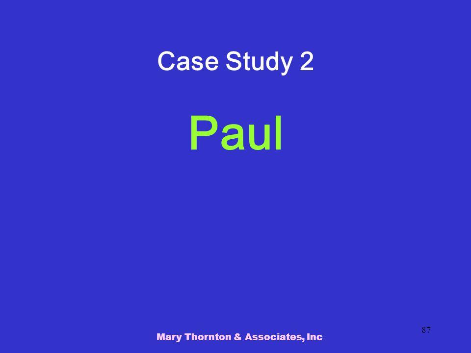 Mary Thornton & Associates, Inc 87 Case Study 2 Paul