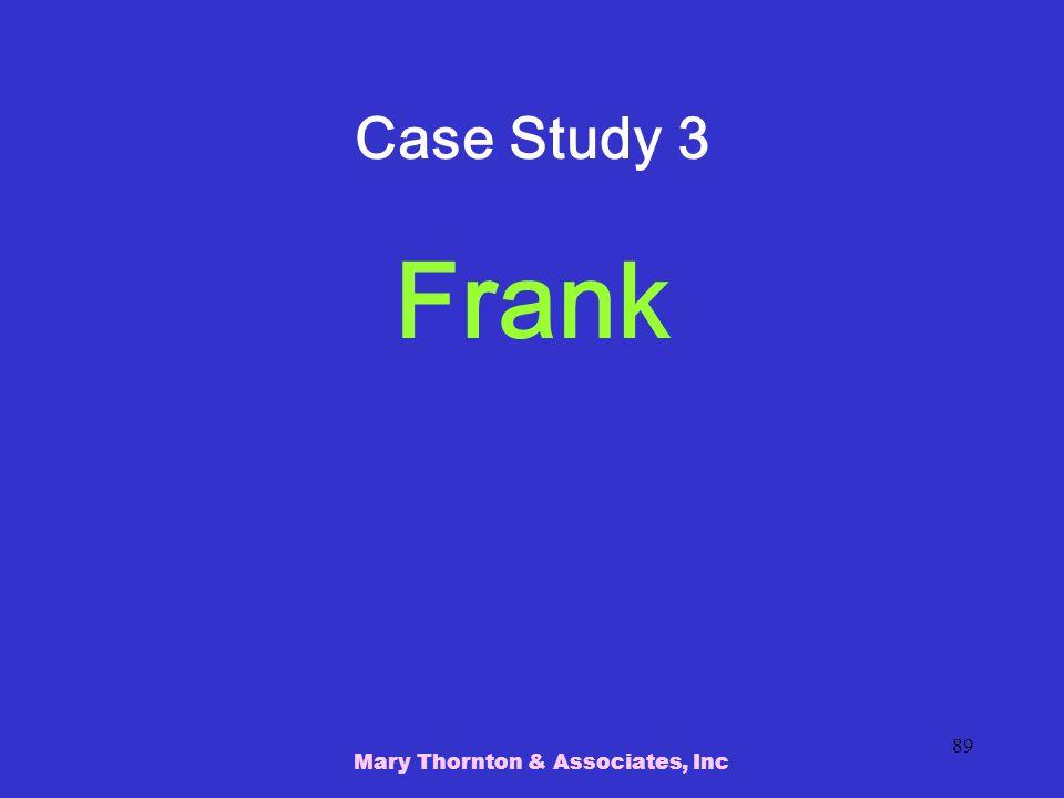Mary Thornton & Associates, Inc 89 Case Study 3 Frank
