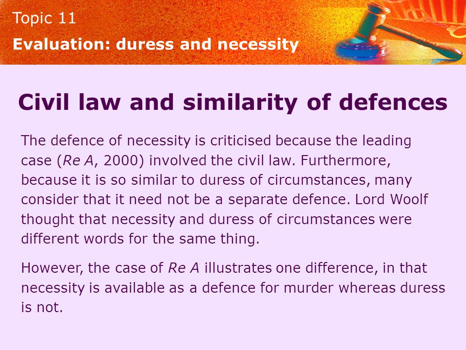 Topic 11 Civil law and similarity of defences The defence of necessity is criticised because the leading case (Re A, 2000) involved the civil law. Fur