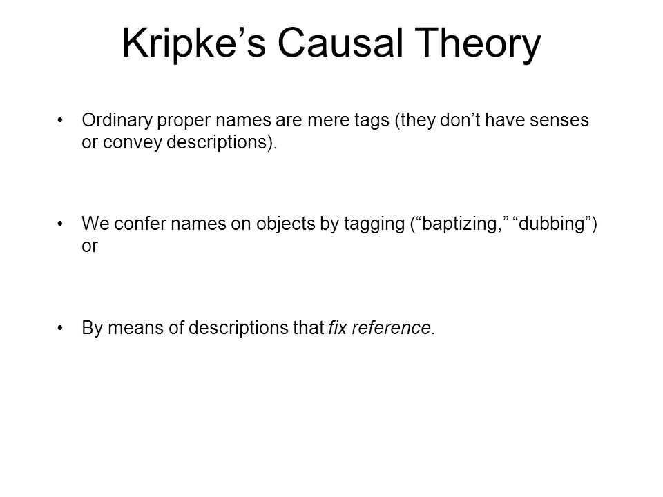 Kripke's Causal Theory Ordinary proper names are mere tags (they don't have senses or convey descriptions).