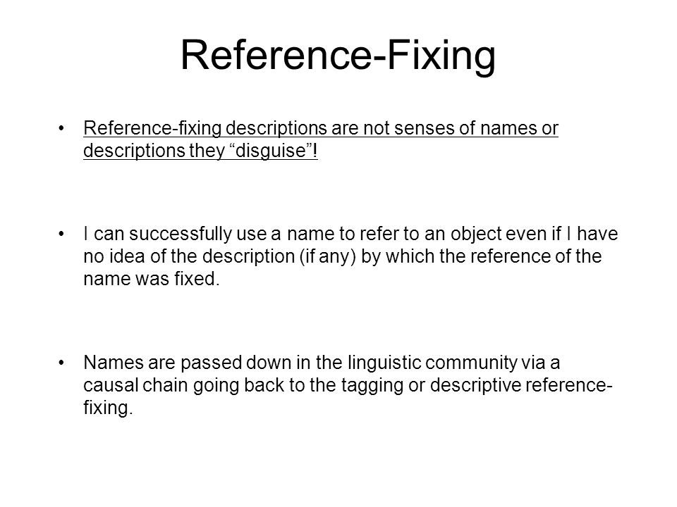 Reference-Fixing Reference-fixing descriptions are not senses of names or descriptions they disguise .