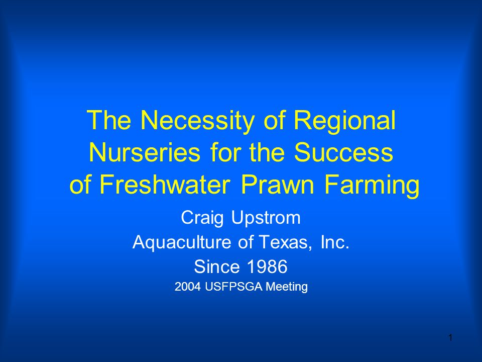 1 The Necessity of Regional Nurseries for the Success of Freshwater Prawn Farming Craig Upstrom Aquaculture of Texas, Inc.