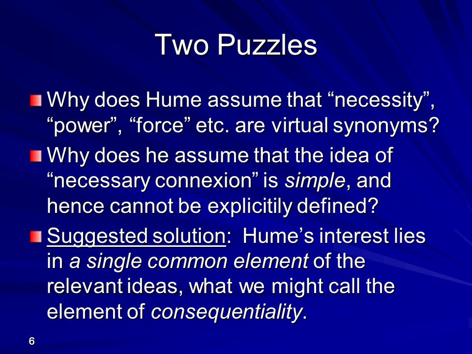 2727 The New Hume Hume has generally been read as denying the existence of any causal power or necessity going beyond his two definitions (i.e.