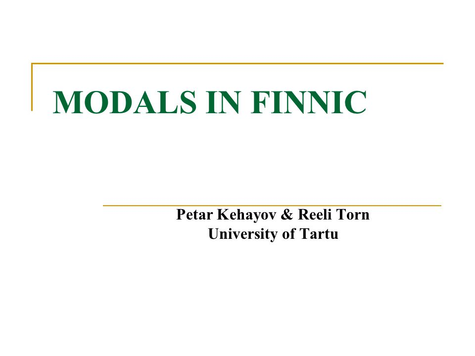 The aims of the study To examine the distribution of modal verbs in Finnic according to the type of modality To find out whether modal polyfunctionality is characteristic of all Finnic languages To present some evidence for particular patterns of grammaticalization