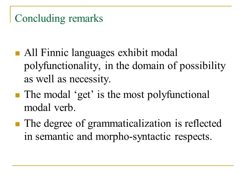 Concluding remarks All Finnic languages exhibit modal polyfunctionality, in the domain of possibility as well as necessity.