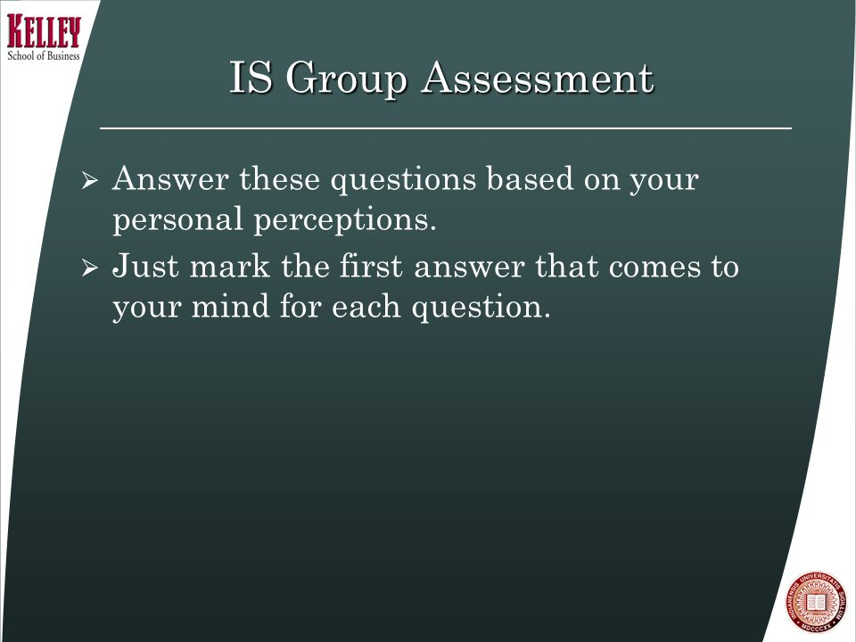 IS Group Assessment  Answer these questions based on your personal perceptions.