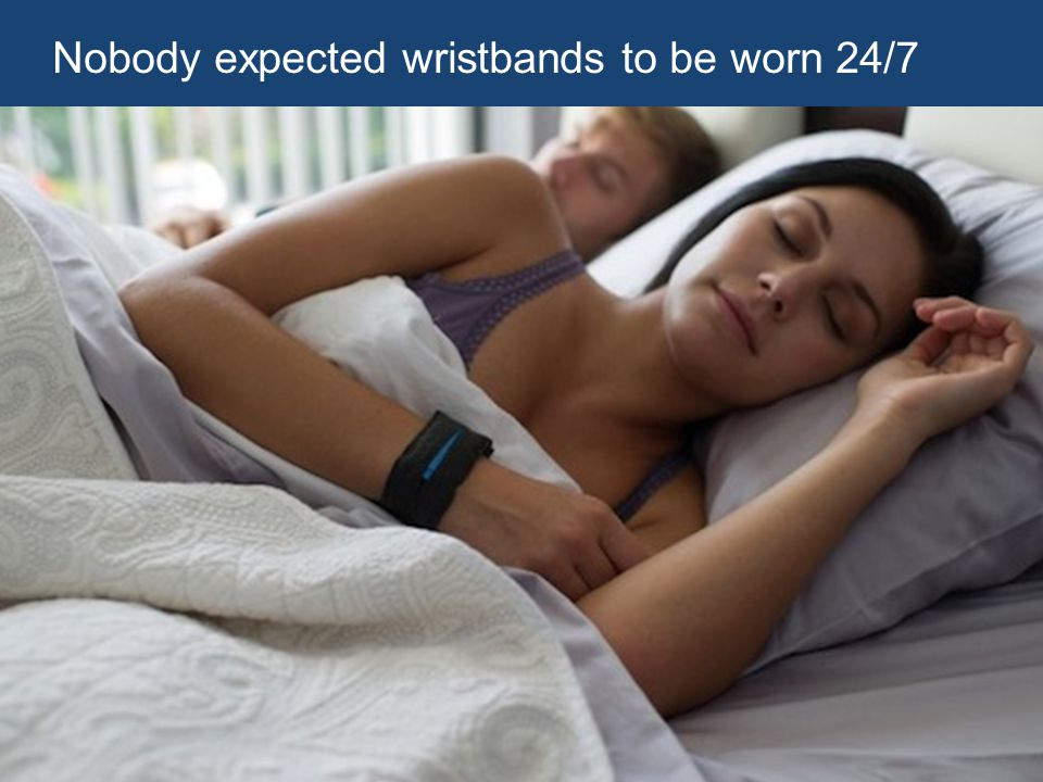 Nobody expected wristbands to be worn 24/7