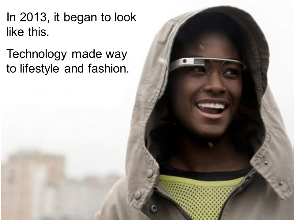 In 2013, it began to look like this. Technology made way to lifestyle and fashion.