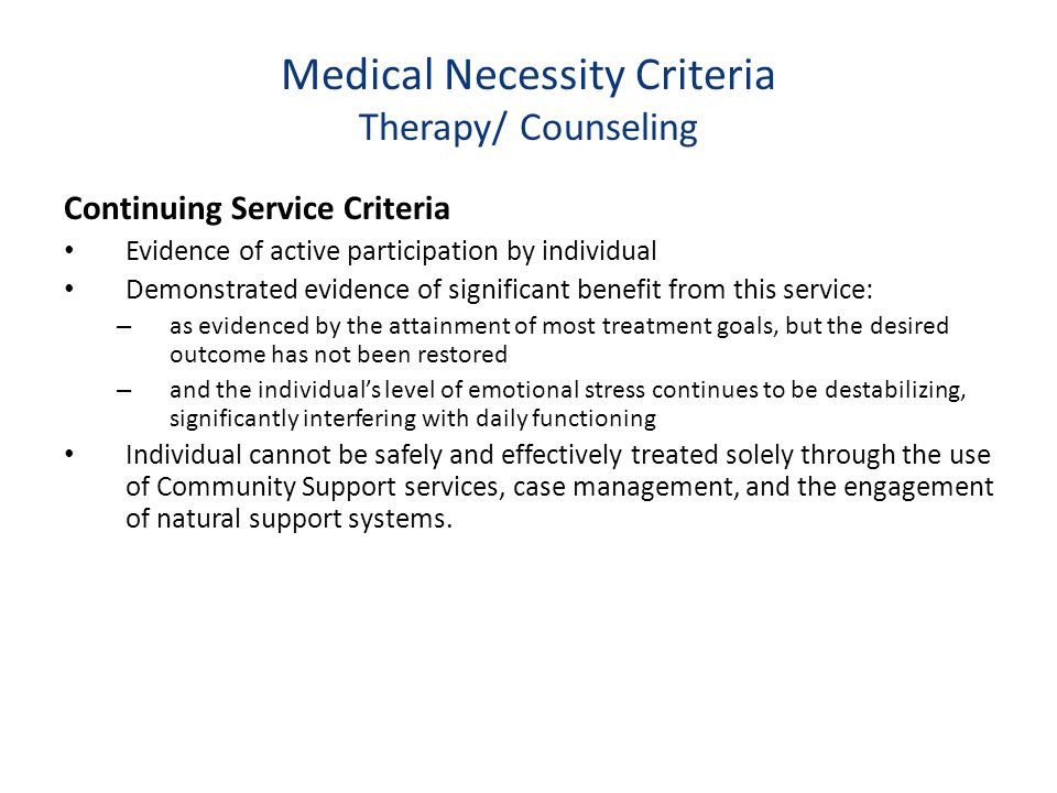 Medical Necessity Criteria Therapy/ Counseling Continuing Service Criteria Evidence of active participation by individual Demonstrated evidence of sig