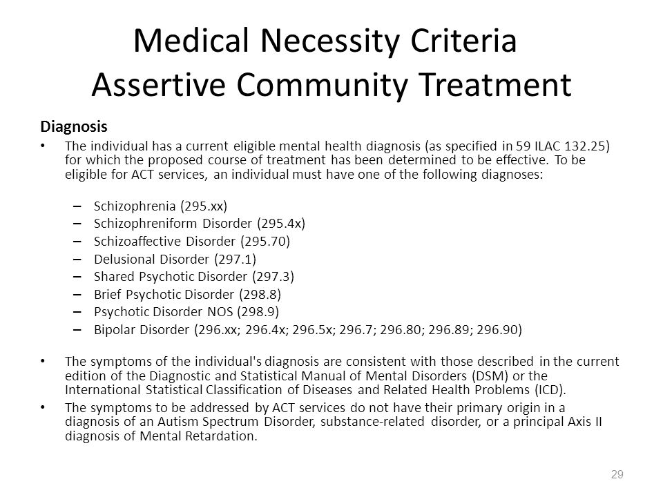 Medical Necessity Criteria Assertive Community Treatment Diagnosis The individual has a current eligible mental health diagnosis (as specified in 59 I