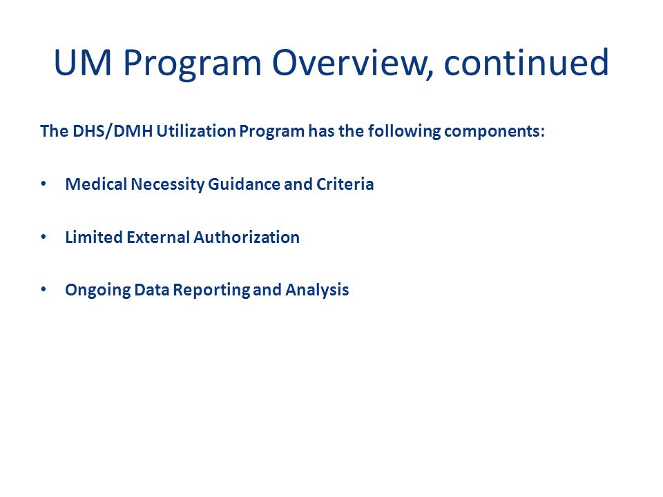 UM Program Overview, continued Medical Necessity Guidance and Criteria.