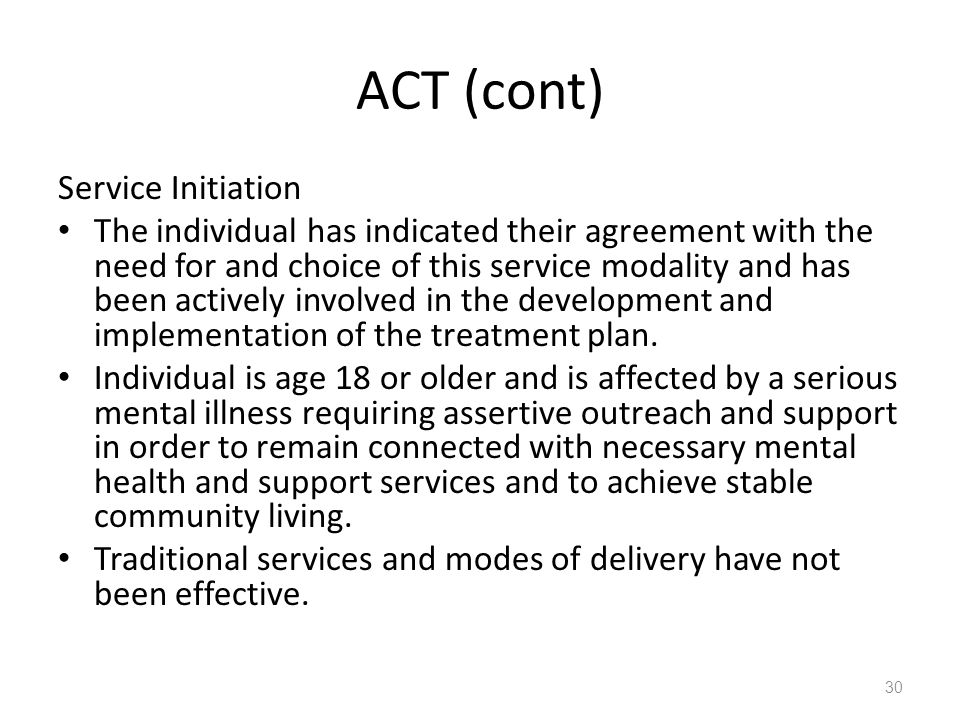 ACT (cont) Service Initiation The individual has indicated their agreement with the need for and choice of this service modality and has been actively