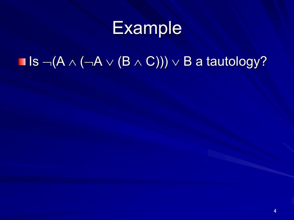 4 Example Is  (A  (  A  (B  C)))  B a tautology
