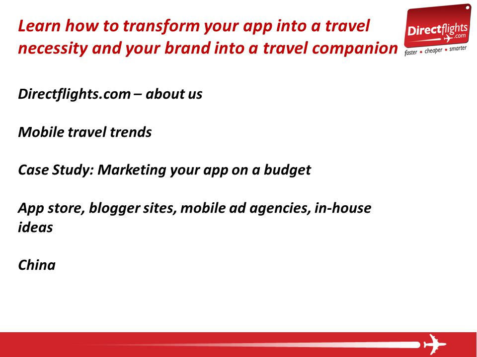 Learn how to transform your app into a travel necessity and your brand into a travel companion Directflights.com – about us Mobile travel trends Case
