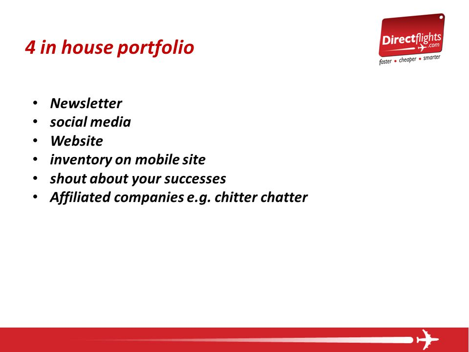 4 in house portfolio Newsletter social media Website inventory on mobile site shout about your successes Affiliated companies e.g. chitter chatter