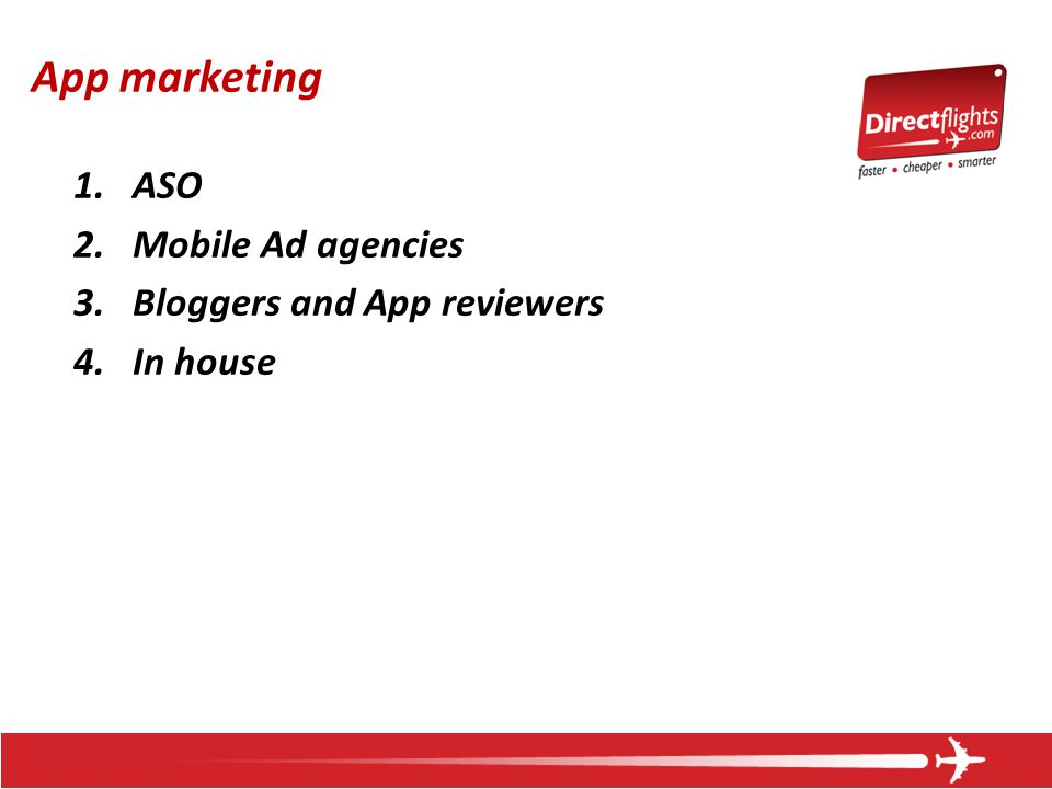 App marketing 1.ASO 2.Mobile Ad agencies 3.Bloggers and App reviewers 4.In house