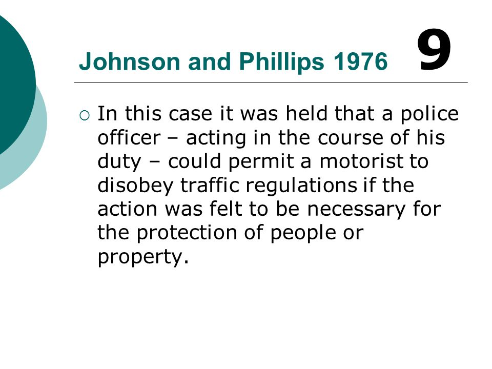 Johnson and Phillips 1976  In this case it was held that a police officer – acting in the course of his duty – could permit a motorist to disobey tra