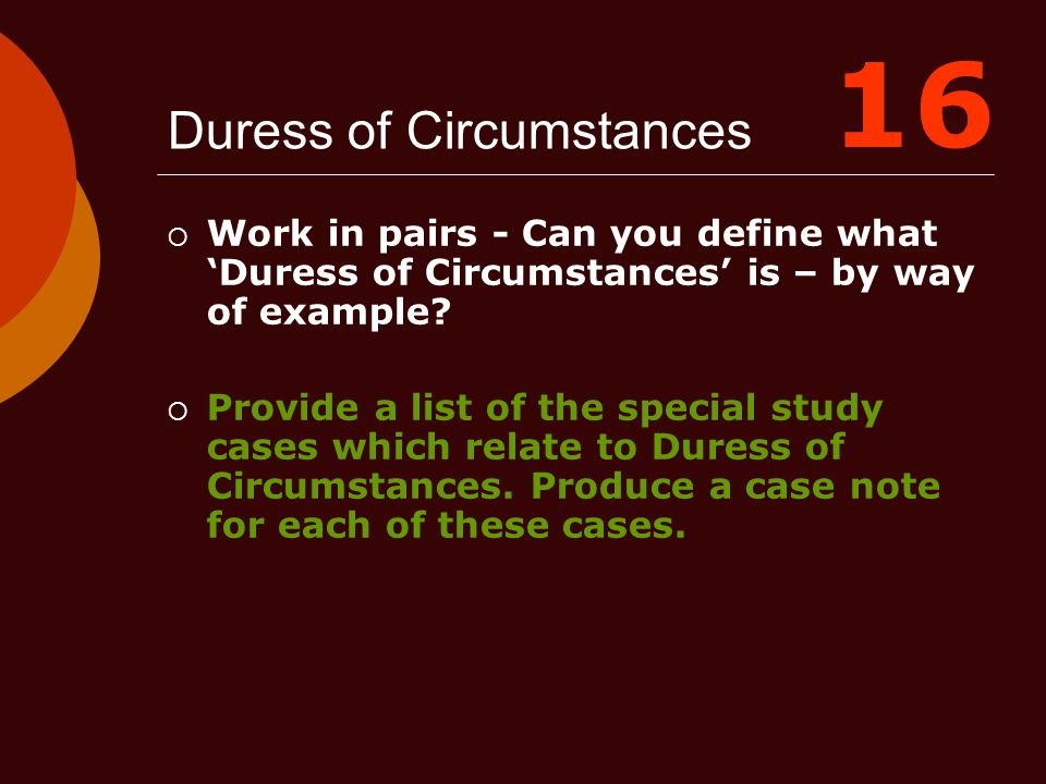 Duress of Circumstances  Work in pairs - Can you define what 'Duress of Circumstances' is – by way of example?  Provide a list of the special study
