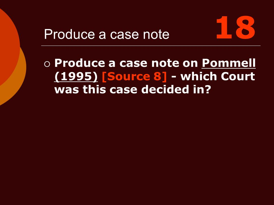 Produce a case note  Produce a case note on Pommell (1995) [Source 8] - which Court was this case decided in? 18