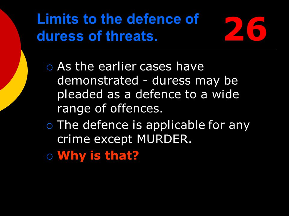Limits to the defence of duress of threats.  As the earlier cases have demonstrated - duress may be pleaded as a defence to a wide range of offences.