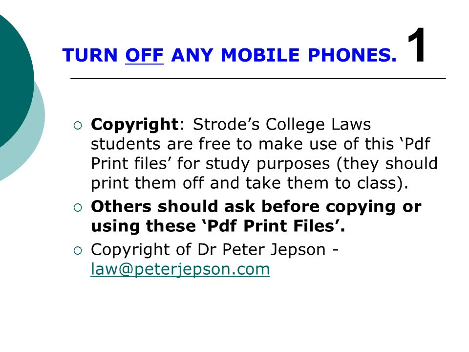 TURN OFF ANY MOBILE PHONES. 1  Copyright: Strode's College Laws students are free to make use of this 'Pdf Print files' for study purposes (they shou