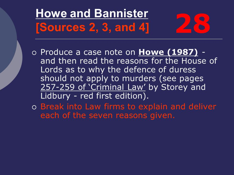 Howe and Bannister [Sources 2, 3, and 4]  Produce a case note on Howe (1987) - and then read the reasons for the House of Lords as to why the defence
