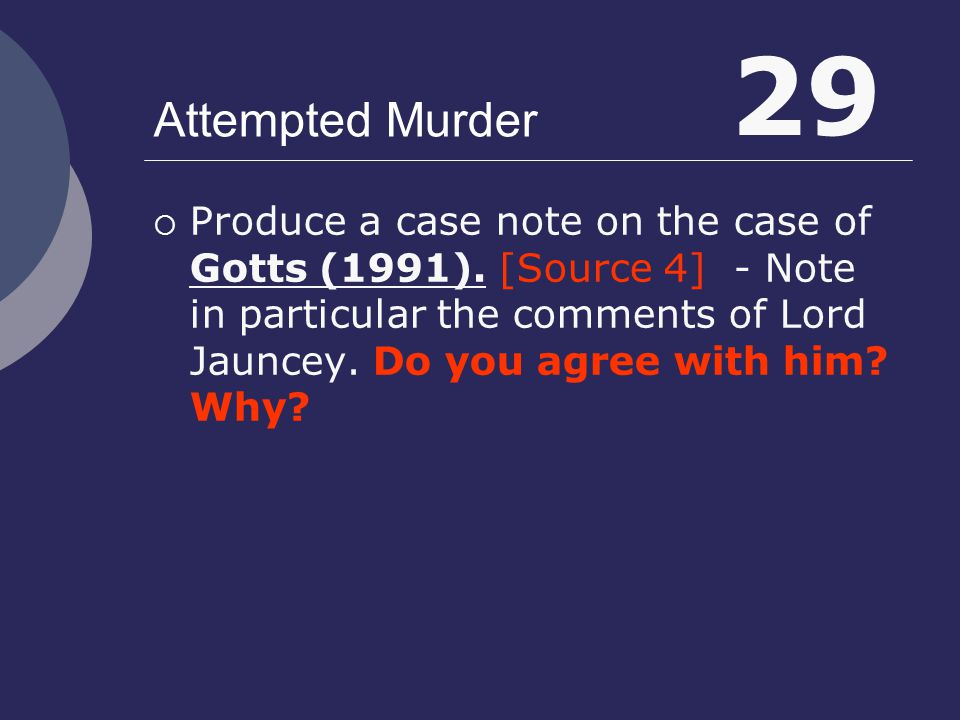 Attempted Murder  Produce a case note on the case of Gotts (1991). [Source 4] - Note in particular the comments of Lord Jauncey. Do you agree with hi