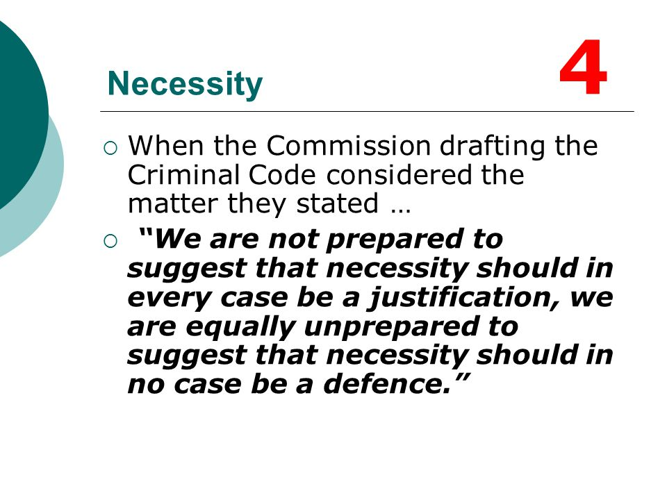 "Necessity  When the Commission drafting the Criminal Code considered the matter they stated …  ""We are not prepared to suggest that necessity should"