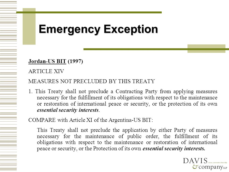 Emergency Exception Jordan-US BIT (1997) ARTICLE XIV MEASURES NOT PRECLUDED BY THIS TREATY 1.